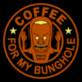 Coffee for my Bunghole