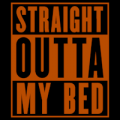 Straight Outta My Bed