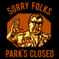 Sorry Folks Parks Closed