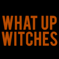 What Up Witches 01