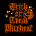 Trick or Treat Bitches