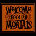 Welcome Foolish Mortals 03